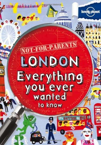 London (Not-For-Parents) Everything you ever wanted to know