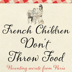 French Children Don't Throw Food – Parenting Secrets from Paris