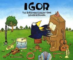 Igor – The Bird Who Couldn't Sing