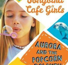 The Songbird Cafe Girls: Aurora and the Popcorn Dolphin